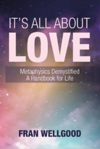 It's All About Love: Metaphysics Demystified, A Handbook for Life by Fran Wellgood